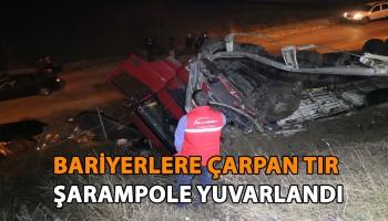 BARİYERLERE ÇARPAN TIR ŞARAMPOLE YUVARLANDI