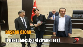 BAŞKAN ÖZCAN İL GENEL MECLİSİ'Nİ ZİYARET ETTİ