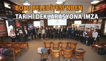 BOLU BELEDİYESİ'NDEN TARİHİ DEKLARASYONA İMZA